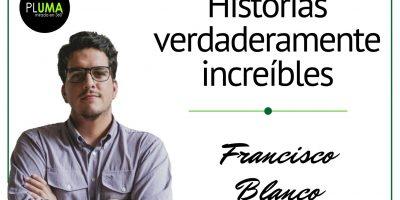 francisco Blanco Historias verdaderamente incr